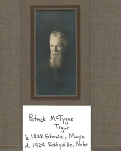 Patrick McTygue/Tigue born 1838 Shrule, Mayo died 1924 Eddyville, Dawson County, Nebraska.
